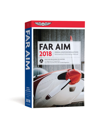 FAR/AIM 2018: Federal Aviation Regulations / Aeronautical Information Manual